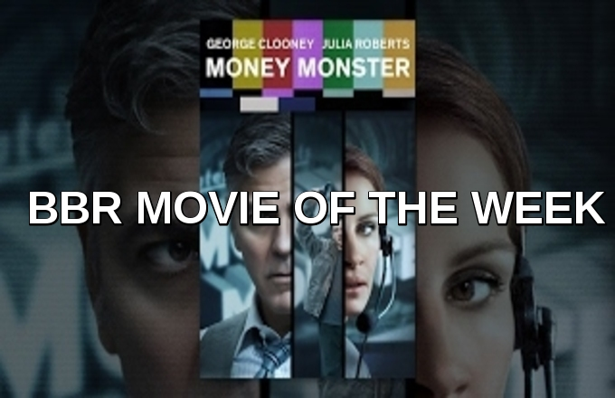 BBR MOVIE OF THE WEEK - MONEY MONSTER - Official Trailer