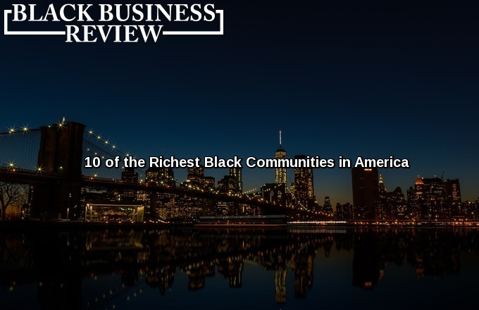10 of the Richest Black Communities in America Atlanta Black Star  Atlanta Black Star